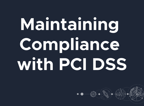 Blog header-Maintaining Compliance with PCI DSS
